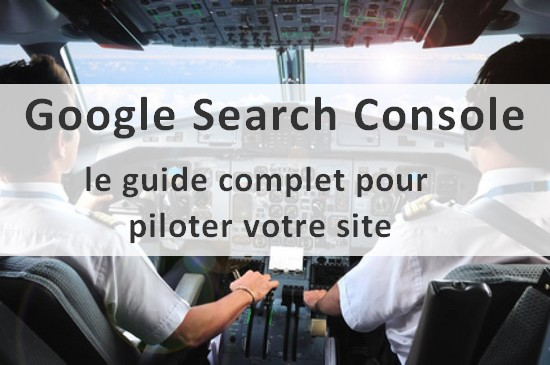 Google Search Console, le guide complet